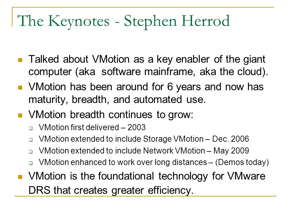 The Keynotes - Stephen Herrod Talked about VMotion as a key enabler of the giant computer (aka software mainframe, aka the cloud). VMotion has been ar