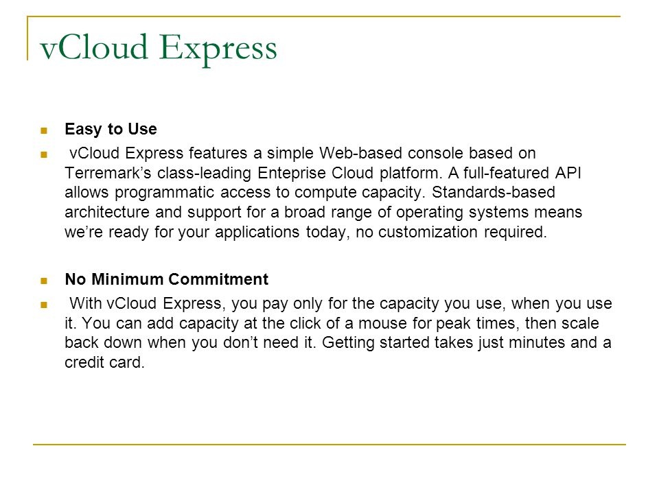 vCloud Express Easy to Use vCloud Express features a simple Web-based console based on Terremark's class-leading Enteprise Cloud platform. A full-feat