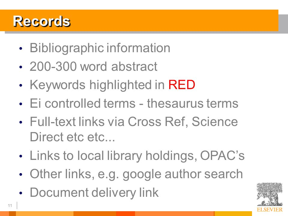 11 RecordsRecords Bibliographic information 200-300 word abstract Keywords highlighted in RED Ei controlled terms - thesaurus terms Full-text links via Cross Ref, Science Direct etc etc...