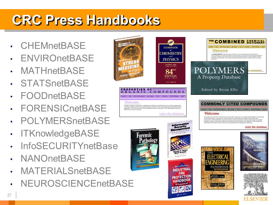 27 CRC Press Handbooks CHEMnetBASE ENVIROnetBASE MATHnetBASE STATSnetBASE FOODnetBASE FORENSICnetBASE POLYMERSnetBASE ITKnowledgeBASE InfoSECURITYnetBase NANOnetBASE MATERIALSnetBASE NEUROSCIENCEnetBASE