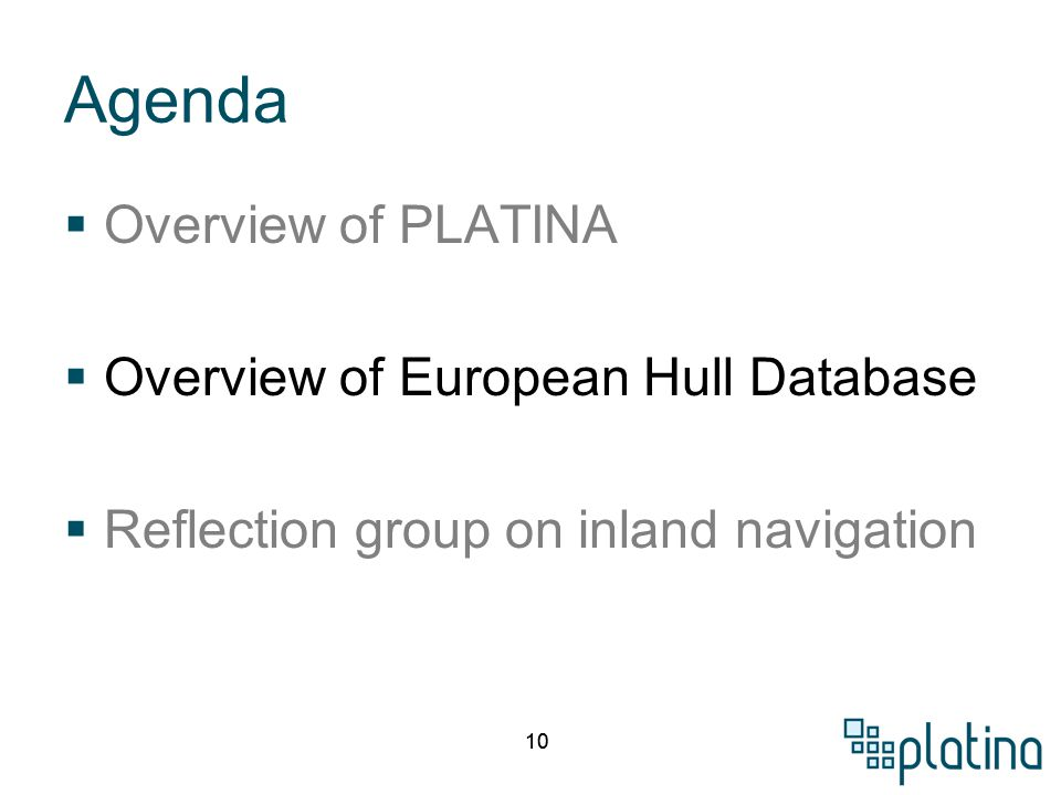 10 Agenda  Overview of PLATINA  Overview of European Hull Database  Reflection group on inland navigation