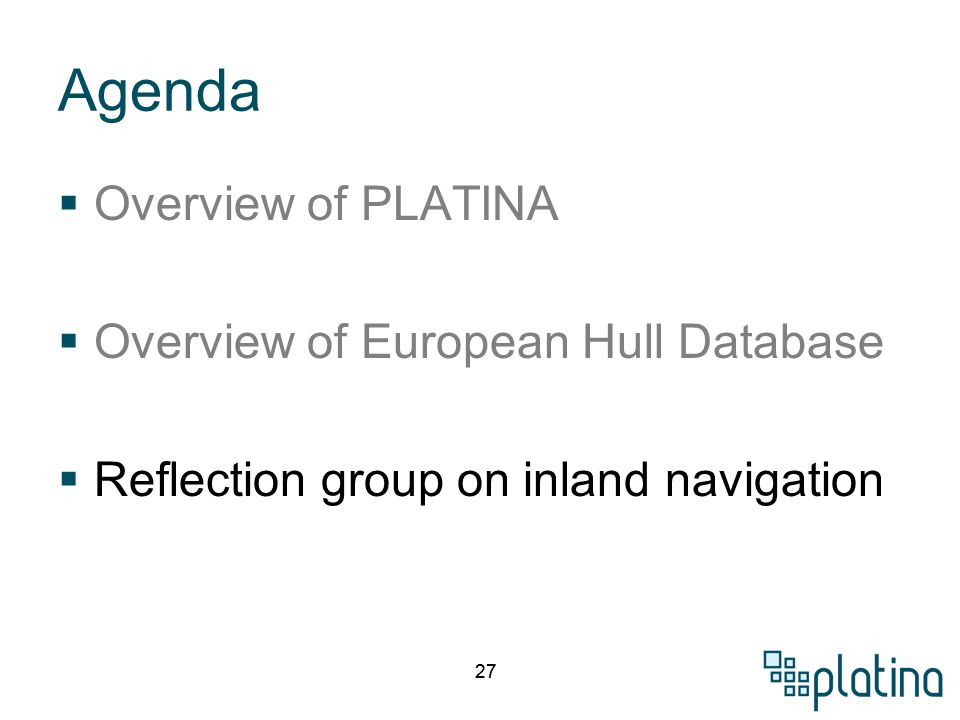 27 Agenda  Overview of PLATINA  Overview of European Hull Database  Reflection group on inland navigation