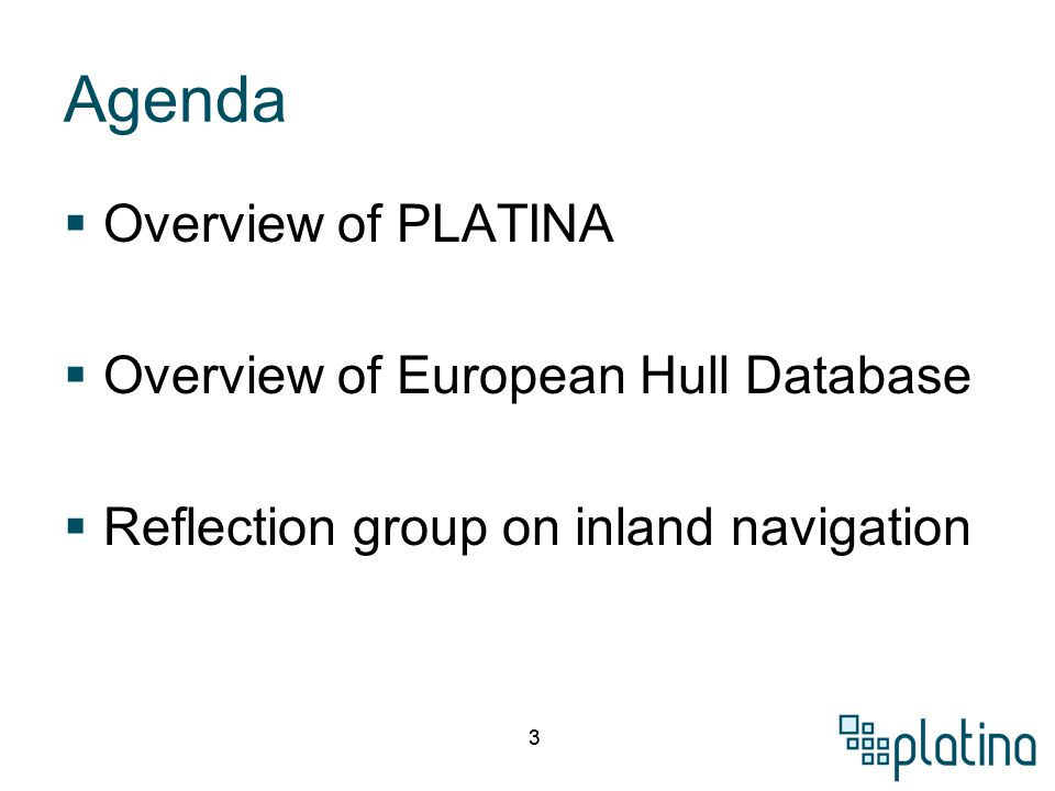 44 Agenda  Overview of PLATINA  Overview of European Hull Database  Reflection group on inland navigation