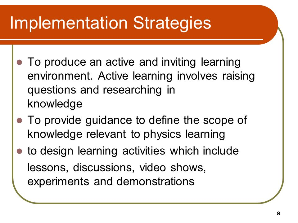 Implementation Strategies To produce an active and inviting learning environment.
