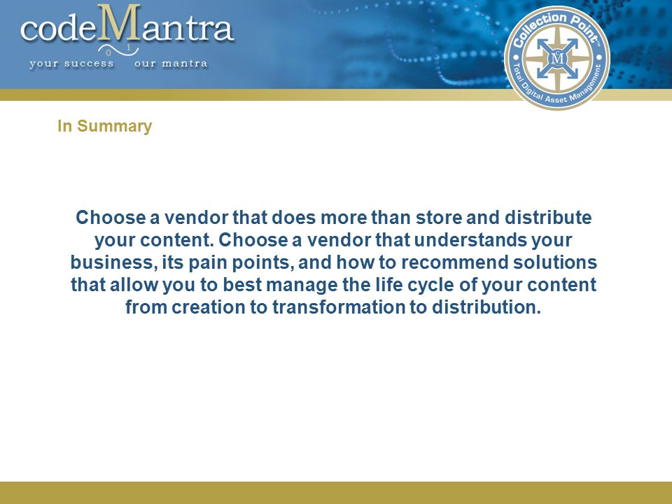 In Summary Choose a vendor that does more than store and distribute your content.