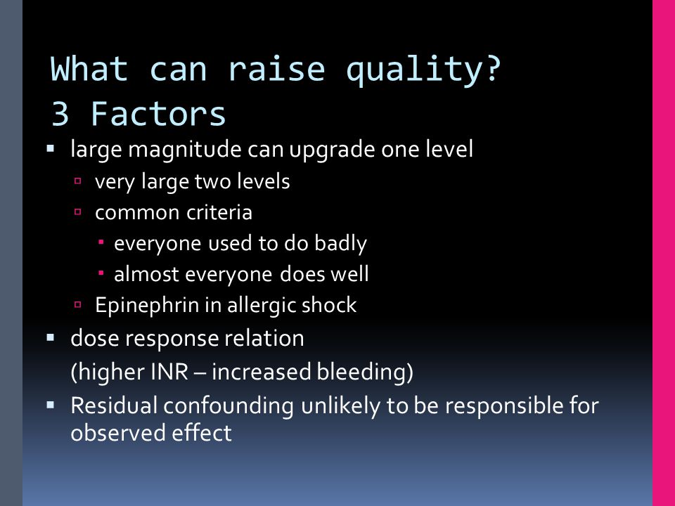 What can raise quality? 3 Factors  large magnitude can upgrade one level  very large two levels  common criteria  everyone used to do badly  almo