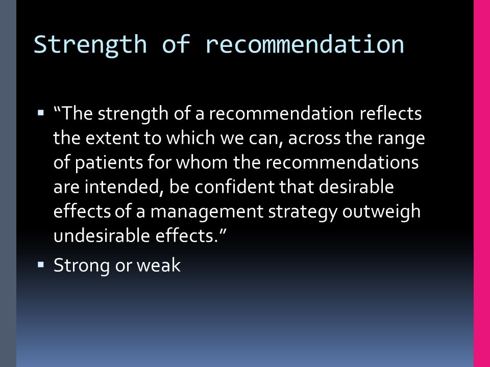 """Strength of recommendation  """"The strength of a recommendation reflects the extent to which we can, across the range of patients for whom the recommen"""
