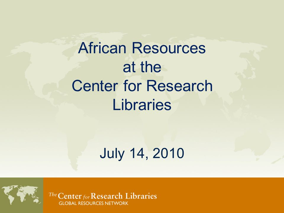 African Resources at CRL: Collection Building Mary Wilke Member Liaison & Outreach Services Director
