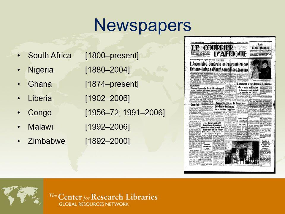 Newspapers South Africa [1800–present] Nigeria [1880–2004] Ghana [1874–present] Liberia [1902–2006] Congo [1956–72; 1991–2006] Malawi [1992–2006] Zimbabwe [1892–2000]