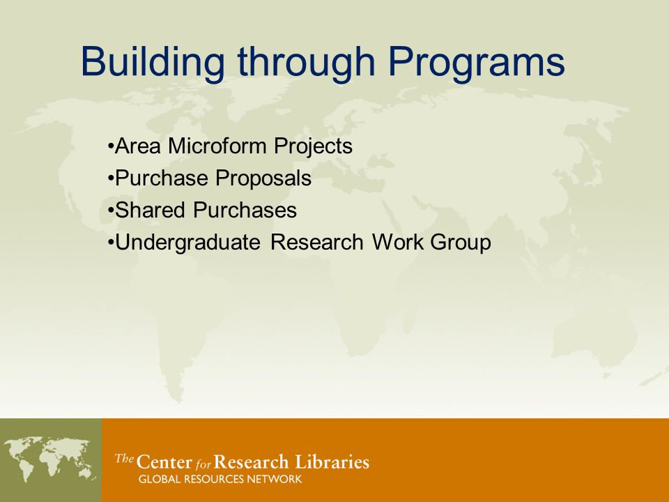 Building through Programs Area Microform Projects Purchase Proposals Shared Purchases Undergraduate Research Work Group