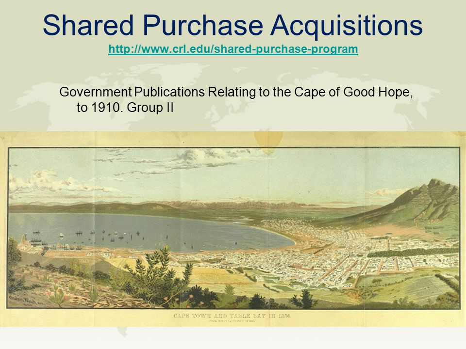 Shared Purchase Acquisitions http://www.crl.edu/shared-purchase-program http://www.crl.edu/shared-purchase-program Government Publications Relating to the Cape of Good Hope, to 1910.