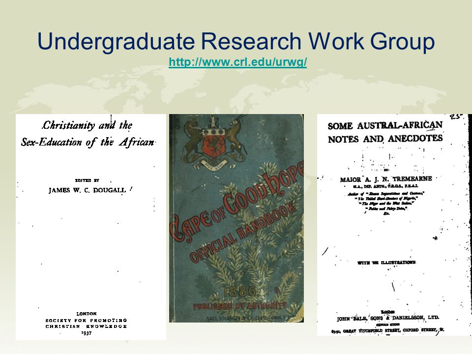 Undergraduate Research Work Group http://www.crl.edu/urwg/http://www.crl.edu/urwg/