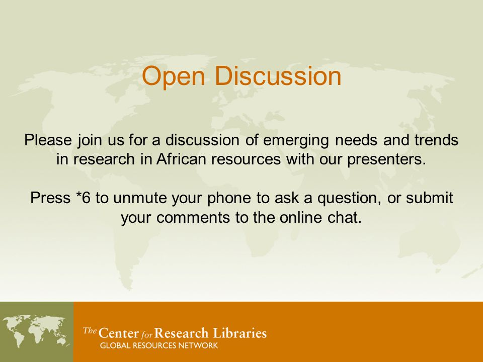 Open Discussion Please join us for a discussion of emerging needs and trends in research in African resources with our presenters.