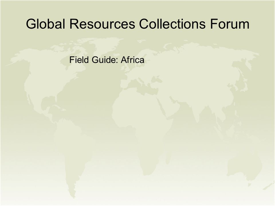 Global Resources Collections Forum Field Guide: Africa