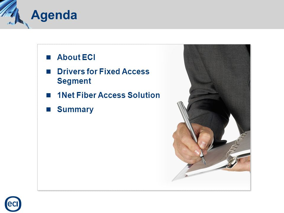 Agenda About ECI Drivers for Fixed Access Segment 1Net Fiber Access Solution Summary