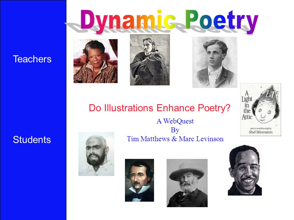 Do Illustrations Enhance Poetry? A WebQuest By Tim Matthews & Marc Levinson Teachers Students Home