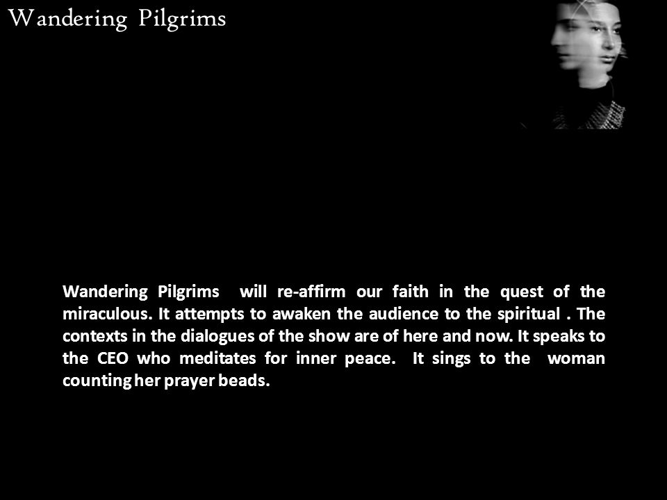 Wandering Pilgrims will re-affirm our faith in the quest of the miraculous.