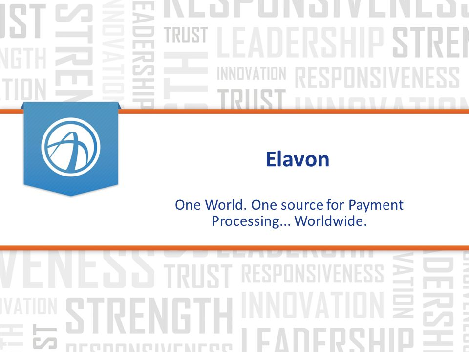 Elavon One World. One source for Payment Processing... Worldwide. 1