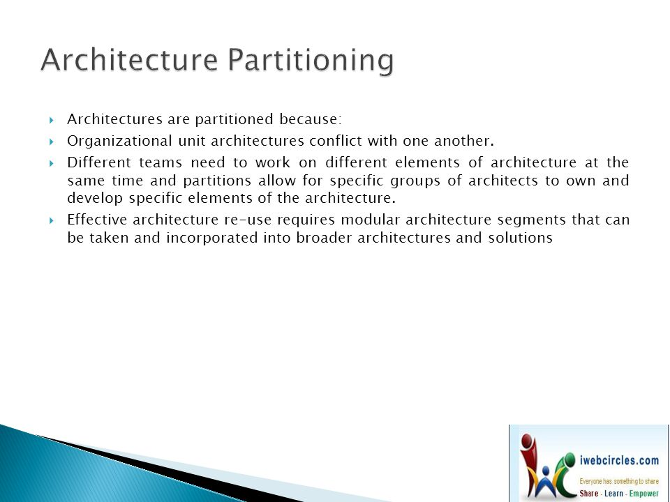  Architectures are partitioned because:  Organizational unit architectures conflict with one another.