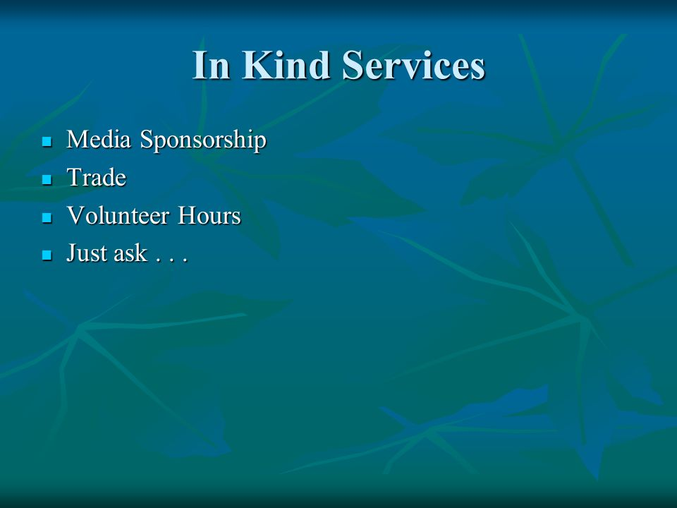 In Kind Services Media Sponsorship Media Sponsorship Trade Trade Volunteer Hours Volunteer Hours Just ask...