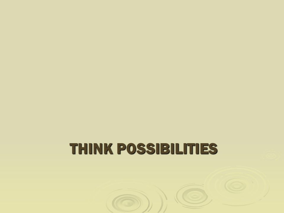 THINK POSSIBILITIES