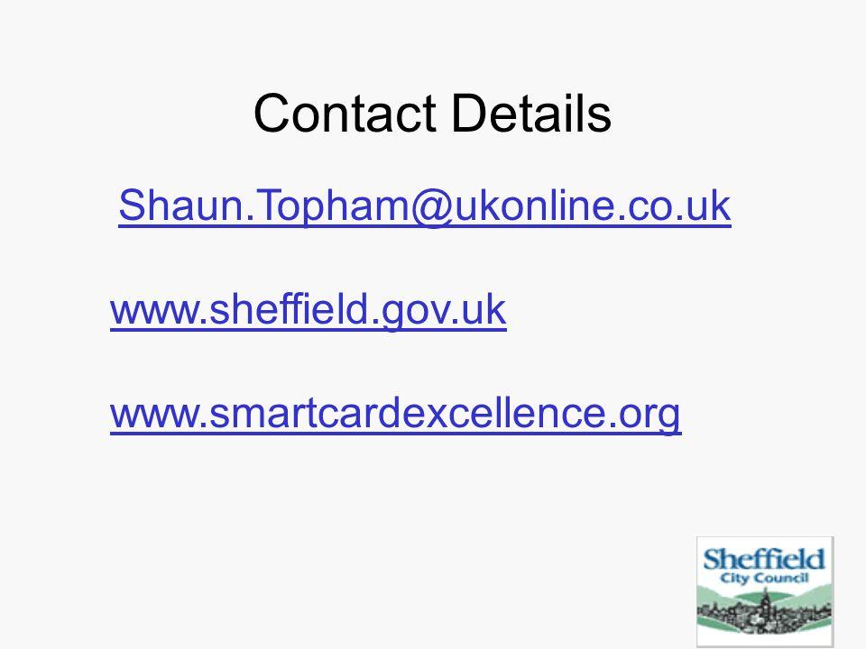 Contact Details Shaun.Topham@ukonline.co.uk www.sheffield.gov.uk www.smartcardexcellence.org