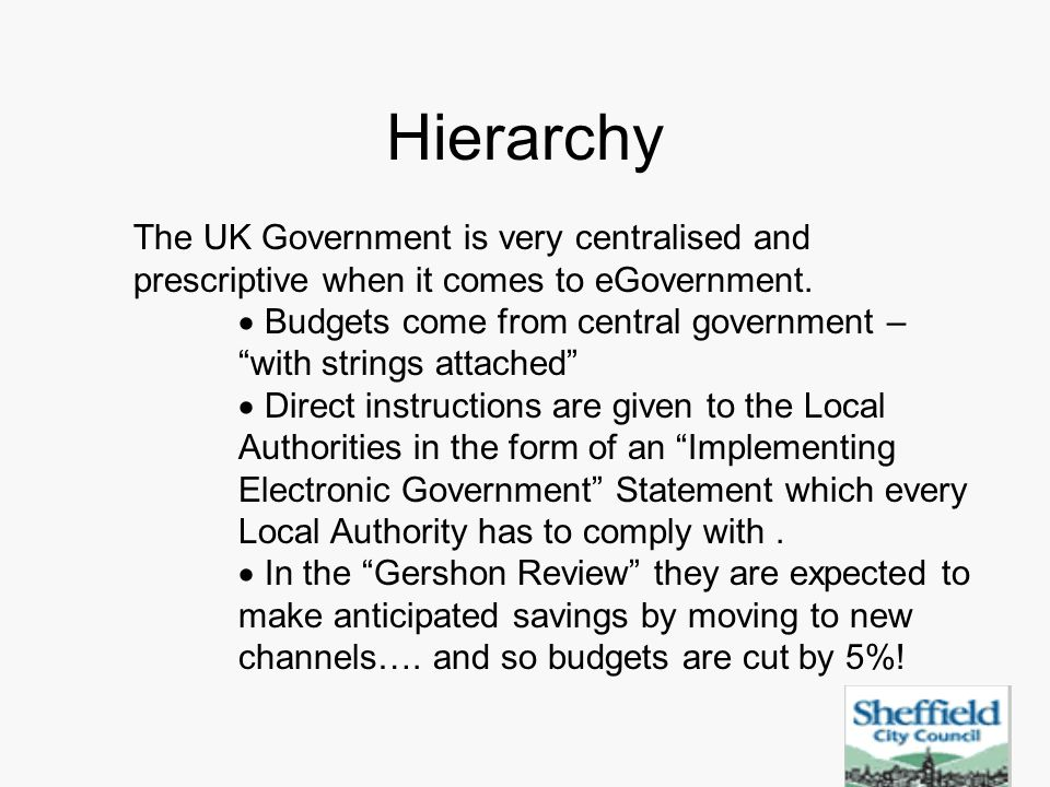 Hierarchy The UK Government is very centralised and prescriptive when it comes to eGovernment.