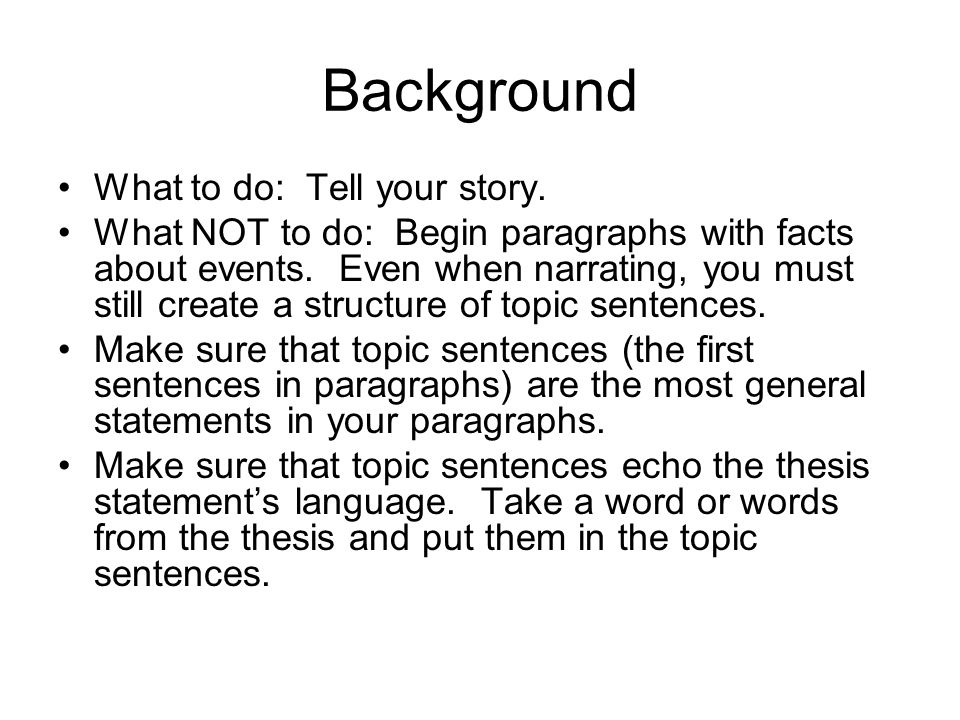 Background What to do: Tell your story. What NOT to do: Begin paragraphs with facts about events.