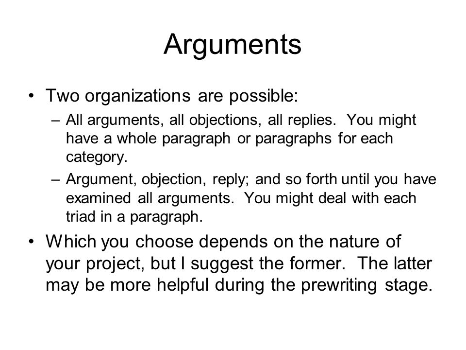 Arguments Two organizations are possible: –All arguments, all objections, all replies.