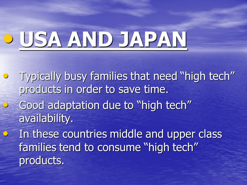 "USA AND JAPAN USA AND JAPAN Typically busy families that need ""high tech"" products in order to save time. Typically busy families that need ""high tech"