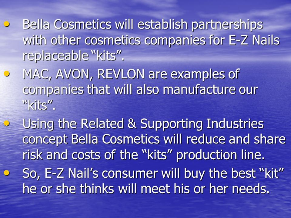"Bella Cosmetics will establish partnerships with other cosmetics companies for E-Z Nails replaceable ""kits"". Bella Cosmetics will establish partnershi"