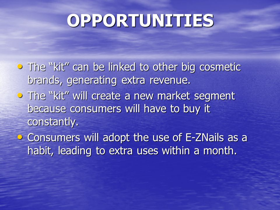 OPPORTUNITIES The kit can be linked to other big cosmetic brands, generating extra revenue.