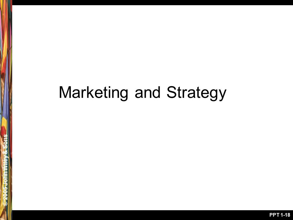 © 2005 John Wiley & Sons PPT 1-18 Marketing and Strategy