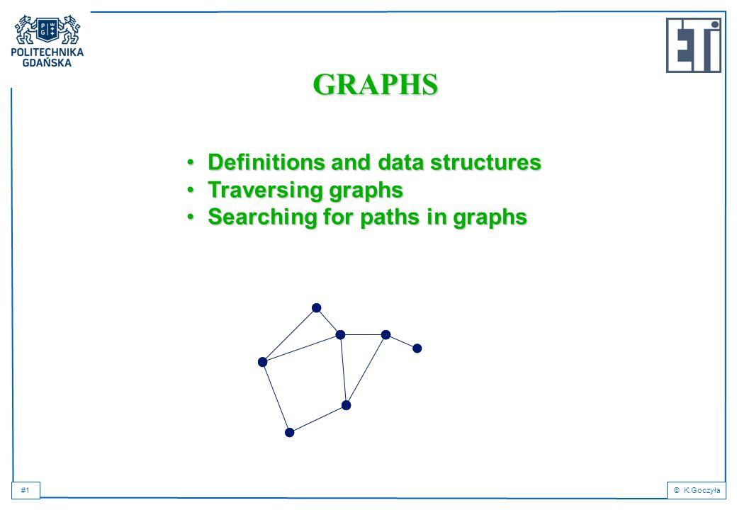 #1© K.Goczyła GRAPHS Definitions and data structuresDefinitions and data structures Traversing graphsTraversing graphs Searching for paths in graphsSearching for paths in graphs