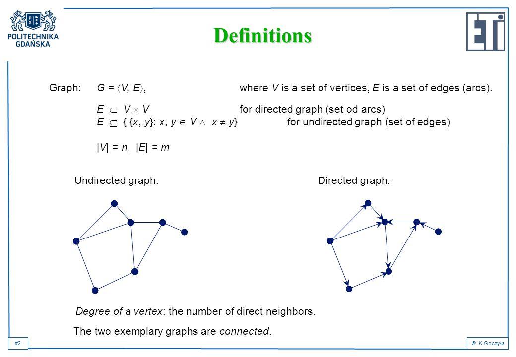 #2© K.Goczyła Definitions Graph: G =  V, E , where V is a set of vertices, E is a set of edges (arcs).