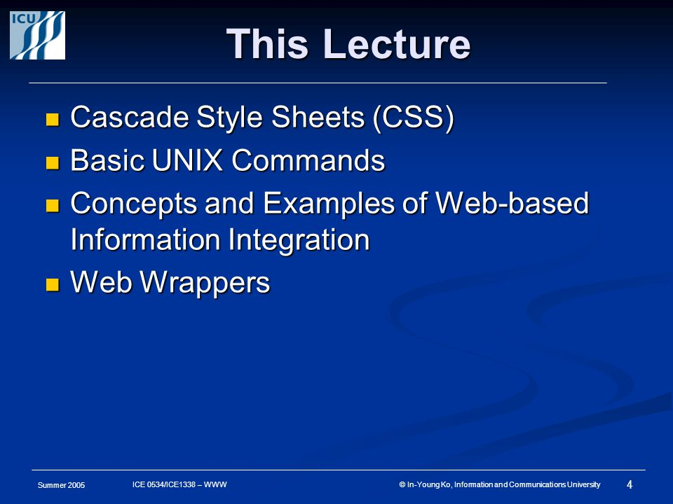 Summer 2005 4 ICE 0534/ICE1338 – WWW © In-Young Ko, Information and Communications University This Lecture Cascade Style Sheets (CSS) Cascade Style Sh