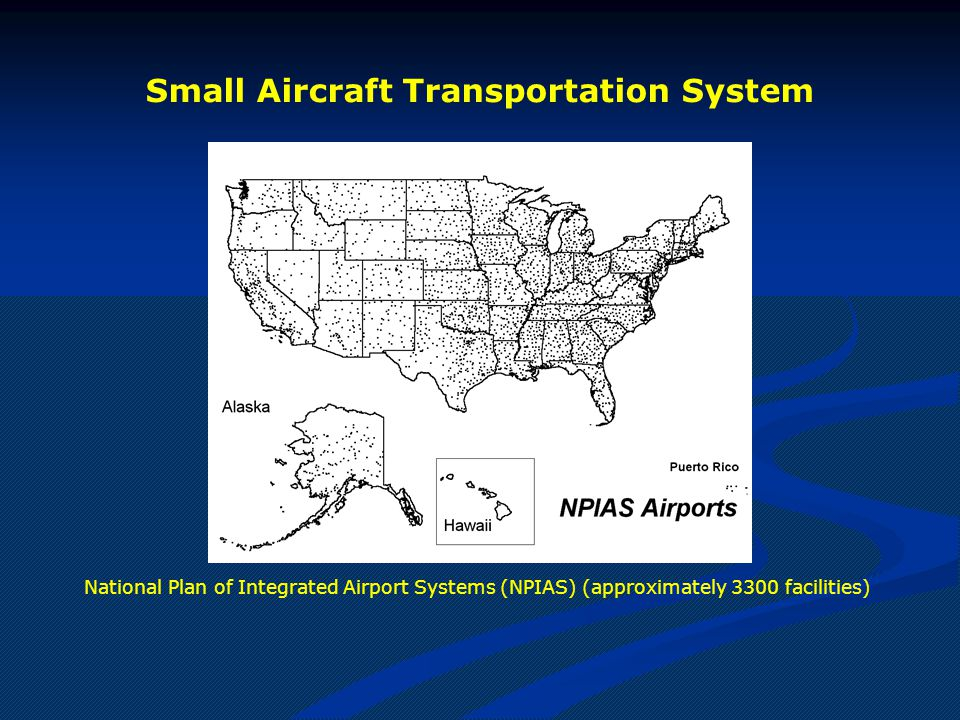 Small Aircraft Transportation System National Plan of Integrated Airport Systems (NPIAS) (approximately 3300 facilities)