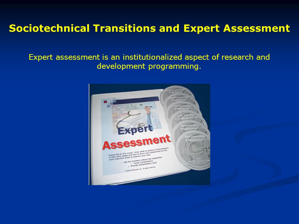 Sociotechnical Transitions and Expert Assessment Expert assessment is an institutionalized aspect of research and development programming.