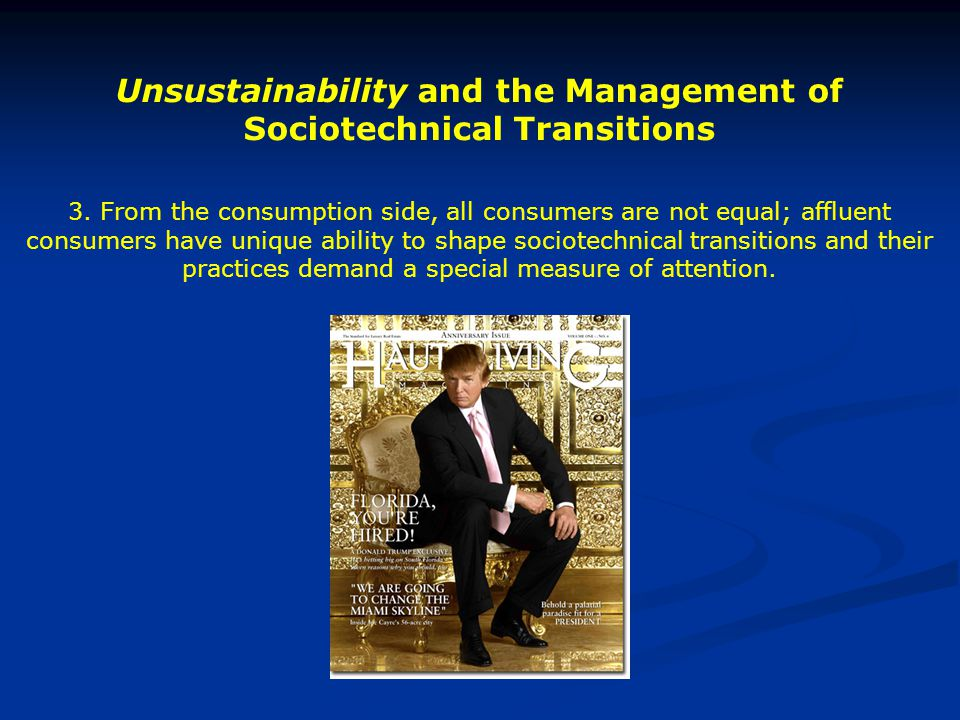 Unsustainability and the Management of Sociotechnical Transitions 3. From the consumption side, all consumers are not equal; affluent consumers have u