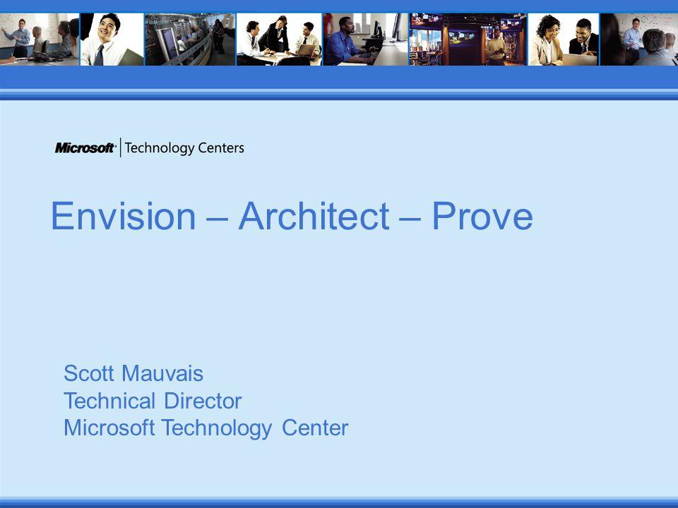 Envision – Architect – Prove Scott Mauvais Technical Director Microsoft Technology Center
