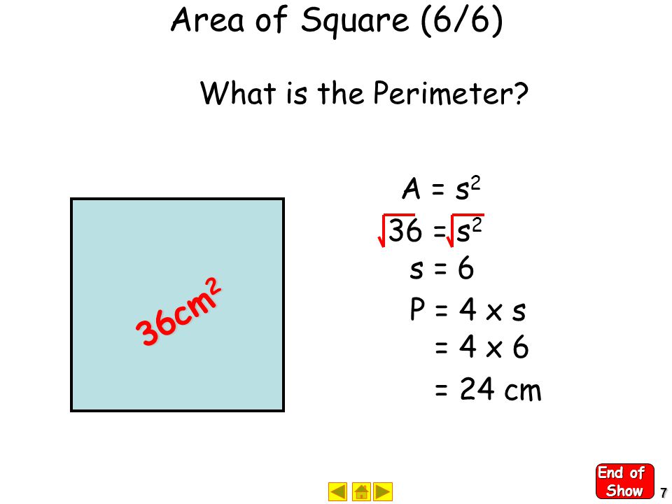 6 Area of Square (5/6) A = s2s2 = 3232 Area 3 cm = 9 cm 2 End of Slide