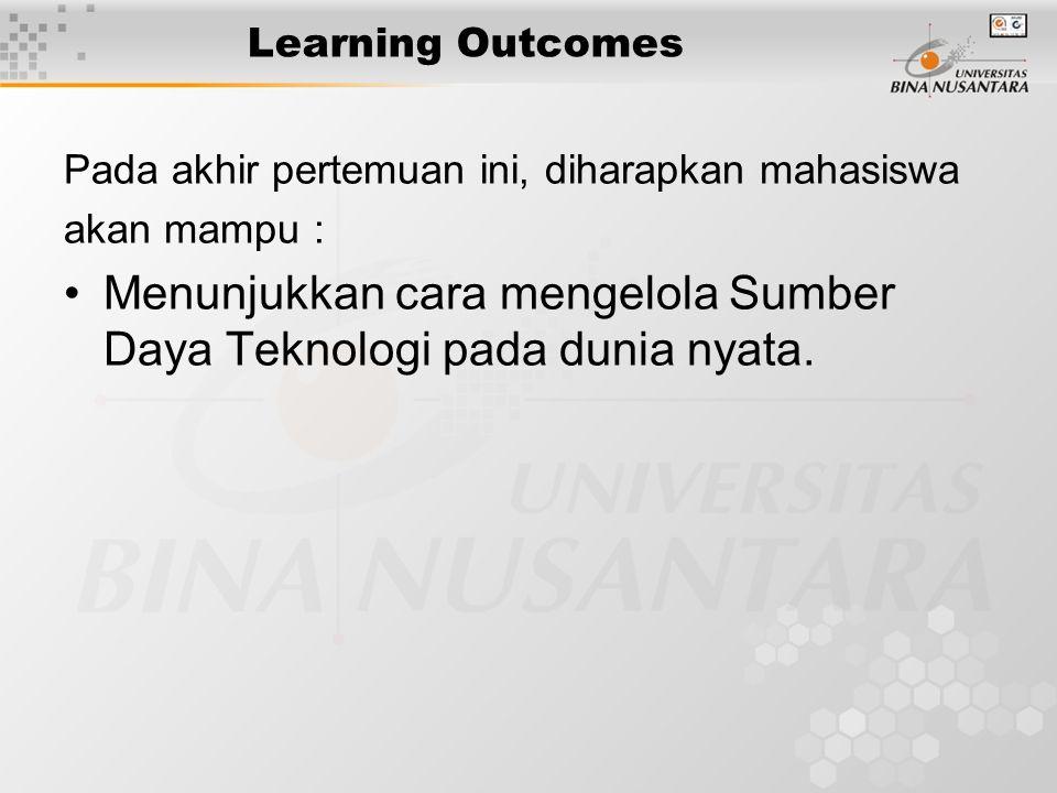 Learning Outcomes Pada akhir pertemuan ini, diharapkan mahasiswa akan mampu : Menunjukkan cara mengelola Sumber Daya Teknologi pada dunia nyata.