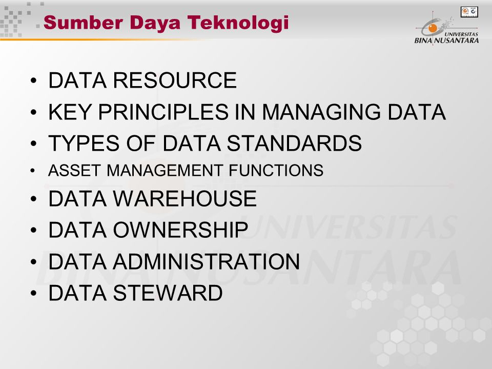 DATA RESOURCE KEY PRINCIPLES IN MANAGING DATA TYPES OF DATA STANDARDS ASSET MANAGEMENT FUNCTIONS DATA WAREHOUSE DATA OWNERSHIP DATA ADMINISTRATION DAT