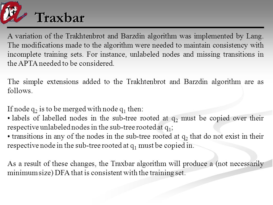 Traxbar A variation of the Trakhtenbrot and Barzdin algorithm was implemented by Lang.