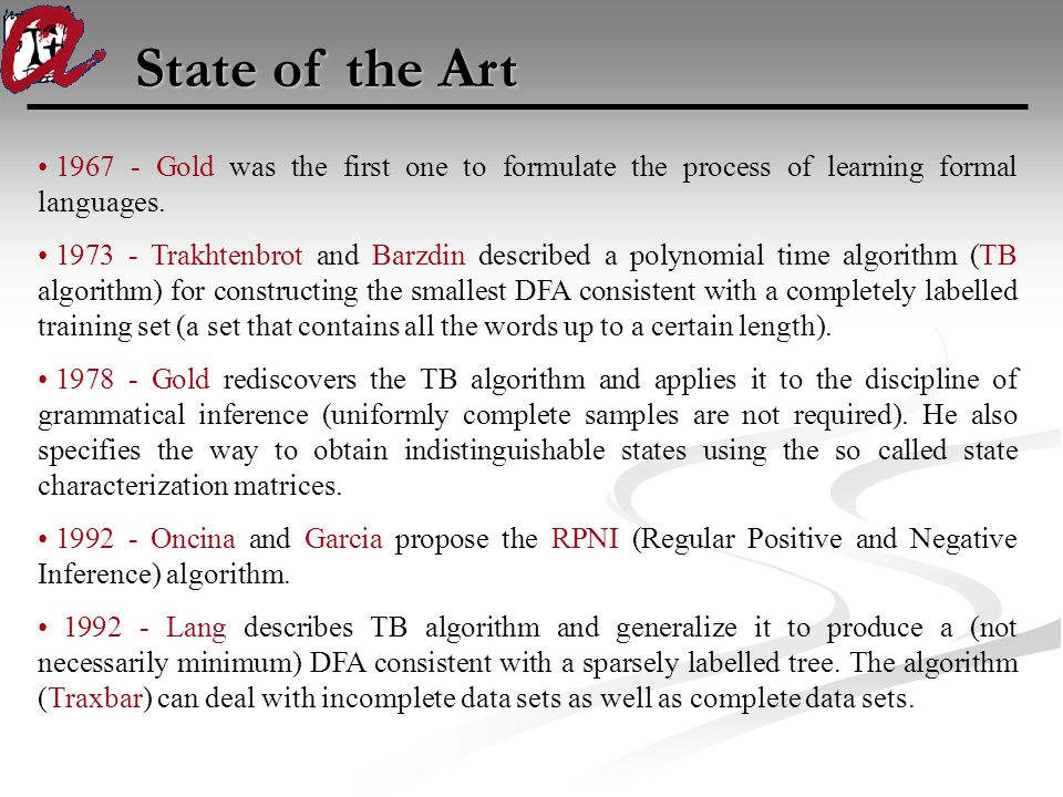 State of the Art 1967 - Gold was the first one to formulate the process of learning formal languages.