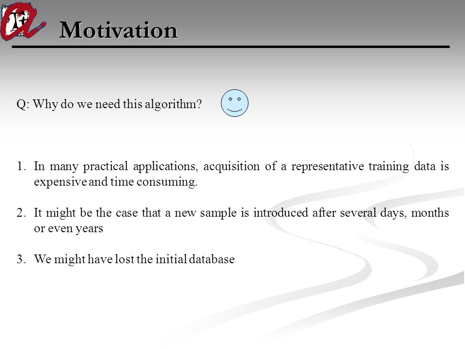 Motivation Q: Why do we need this algorithm.