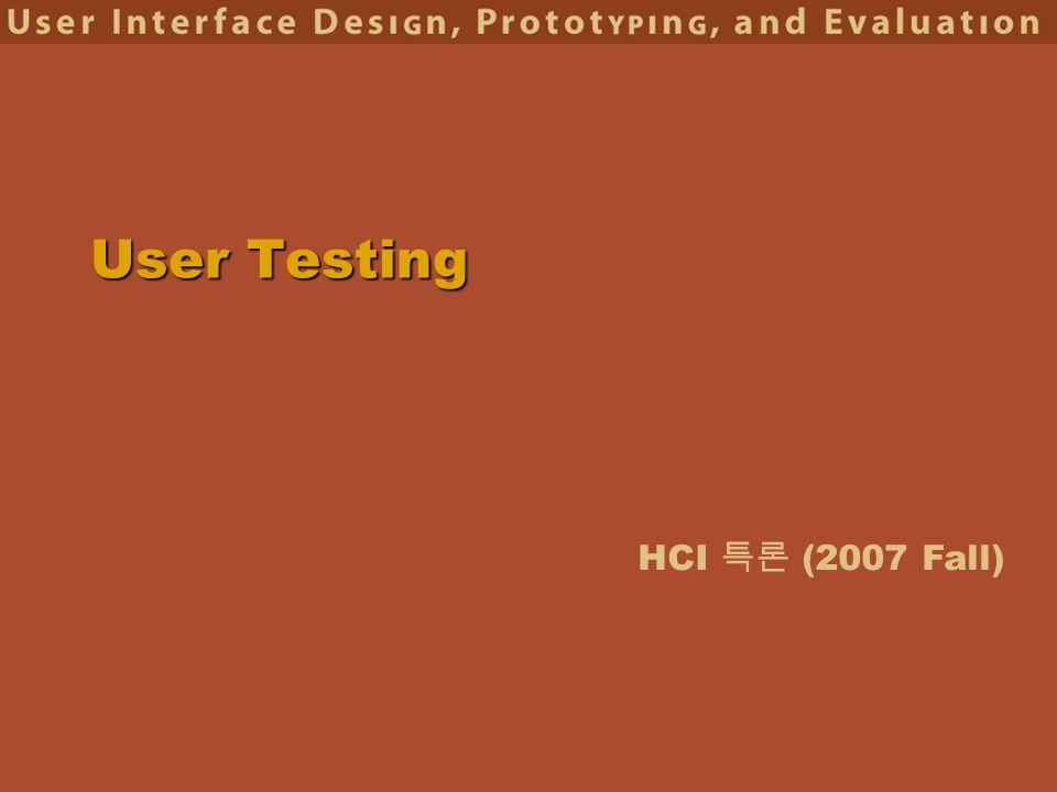 HCI 특론 (2007 Fall) User Testing