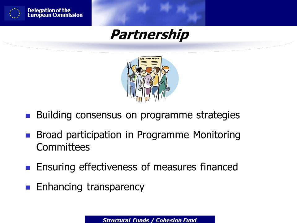 Delegation of the European Commission Structural Funds / Cohesion Fund Partnership Building consensus on programme strategies Broad participation in P