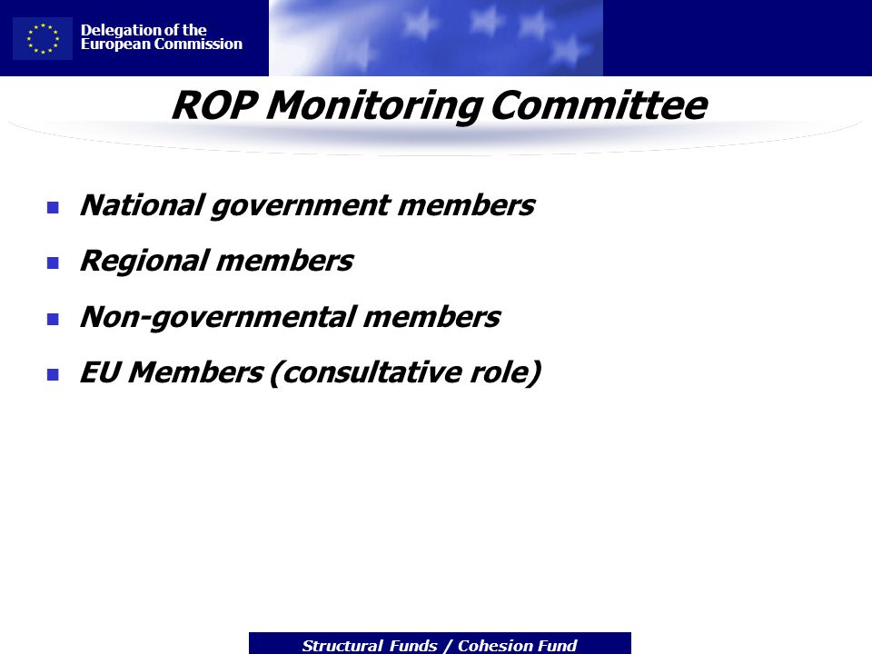 Delegation of the European Commission Structural Funds / Cohesion Fund ROP Monitoring Committee National government members Regional members Non-gover
