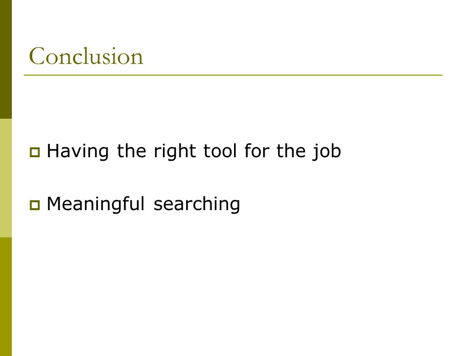 Conclusion  Having the right tool for the job  Meaningful searching